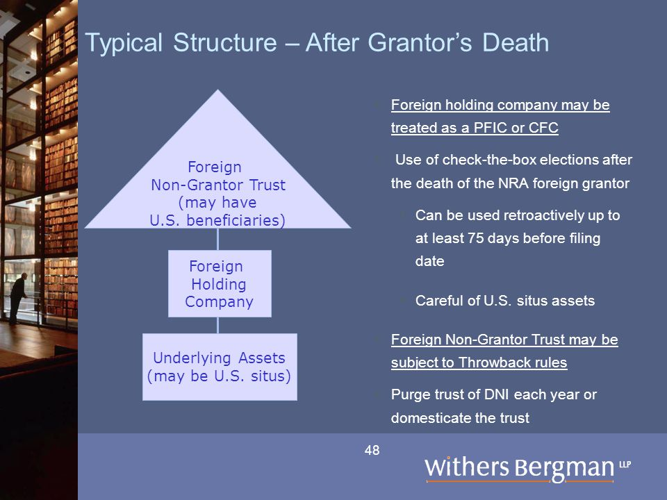 48 Typical Structure – After Grantor's Death  Foreign holding company may be treated as a PFIC or CFC  Use of check-the-box elections after the deat