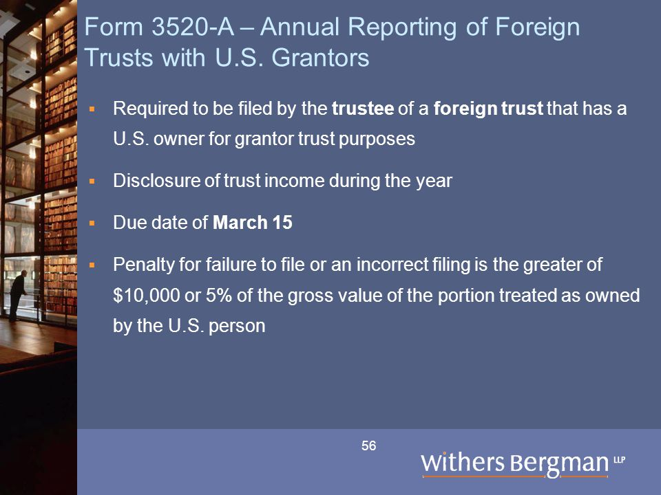 56 Form 3520-A – Annual Reporting of Foreign Trusts with U.S.