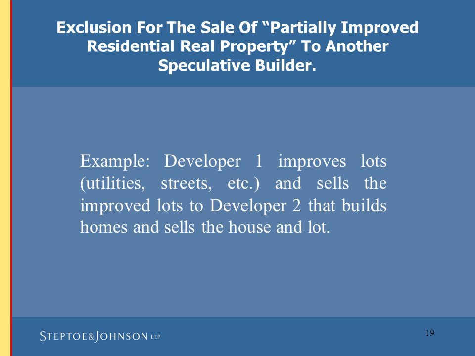 19 Example: Developer 1 improves lots (utilities, streets, etc.) and sells the improved lots to Developer 2 that builds homes and sells the house and lot.