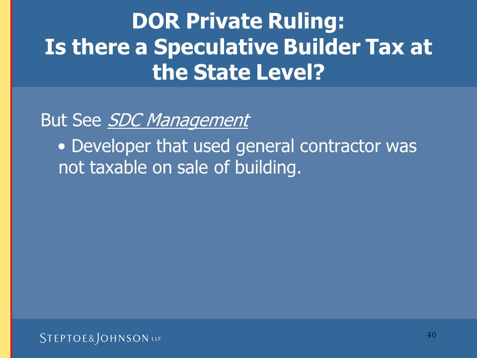 40 DOR Private Ruling: Is there a Speculative Builder Tax at the State Level.