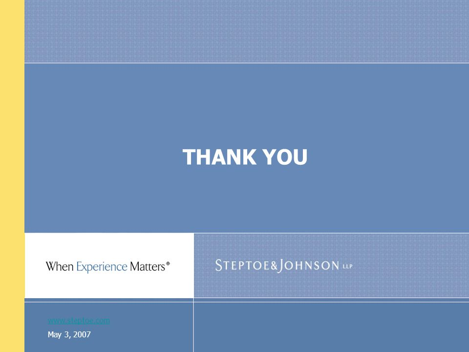 www.steptoe.com May 3, 2007 THANK YOU