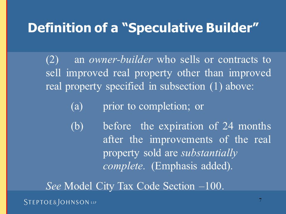 8 An owner-builder is defined to mean an owner or lessor of real property who, by himself or by or through others, constructs or has constructed or reconstructs or has reconstructed any improvement to real property. See Model City Tax Code Section – 100.