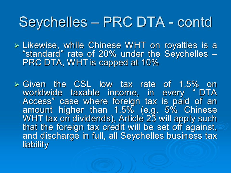 "Seychelles – PRC DTA - contd  Likewise, while Chinese WHT on royalties is a ""standard"" rate of 20% under the Seychelles – PRC DTA, WHT is capped at 1"