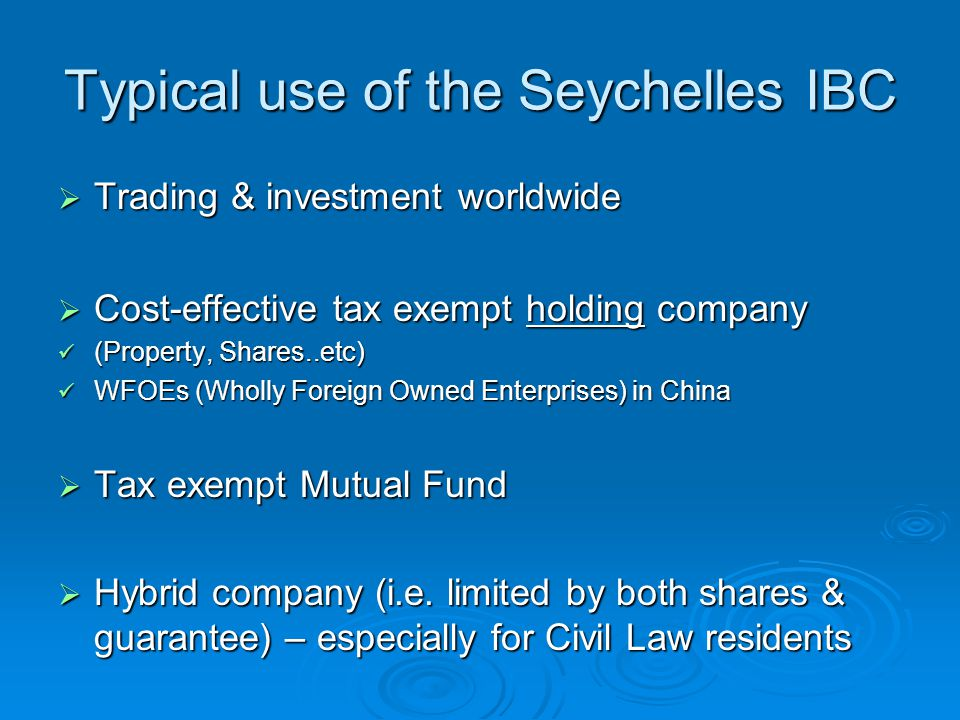 Typical use of the Seychelles IBC  Trading & investment worldwide  Cost-effective tax exempt holding company (Property, Shares..etc) (Property, Shar