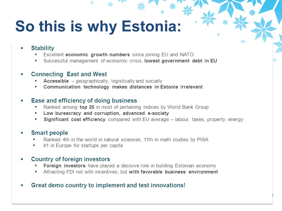 So this is why Estonia:  Stability  Excellent economic growth numbers since joining EU and NATO  Successful management of economic crisis, lowest g
