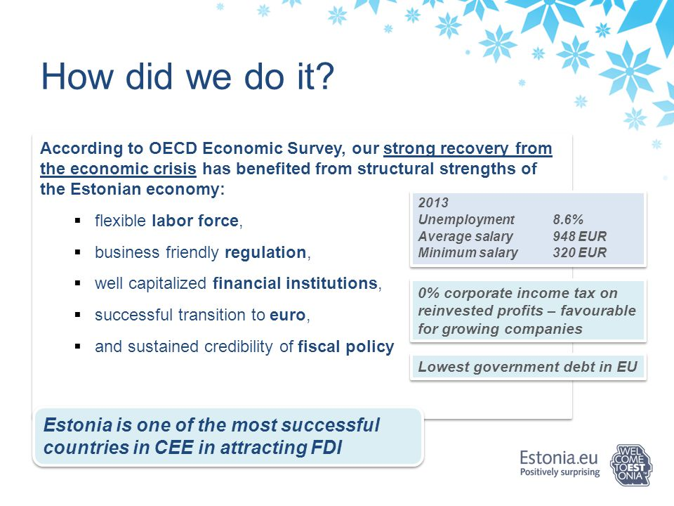 According to OECD Economic Survey, our strong recovery from the economic crisis has benefited from structural strengths of the Estonian economy:  fle