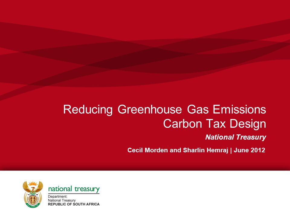 Click to edit Master subtitle style Reducing Greenhouse Gas Emissions Carbon Tax Design National Treasury Cecil Morden and Sharlin Hemraj | June 2012
