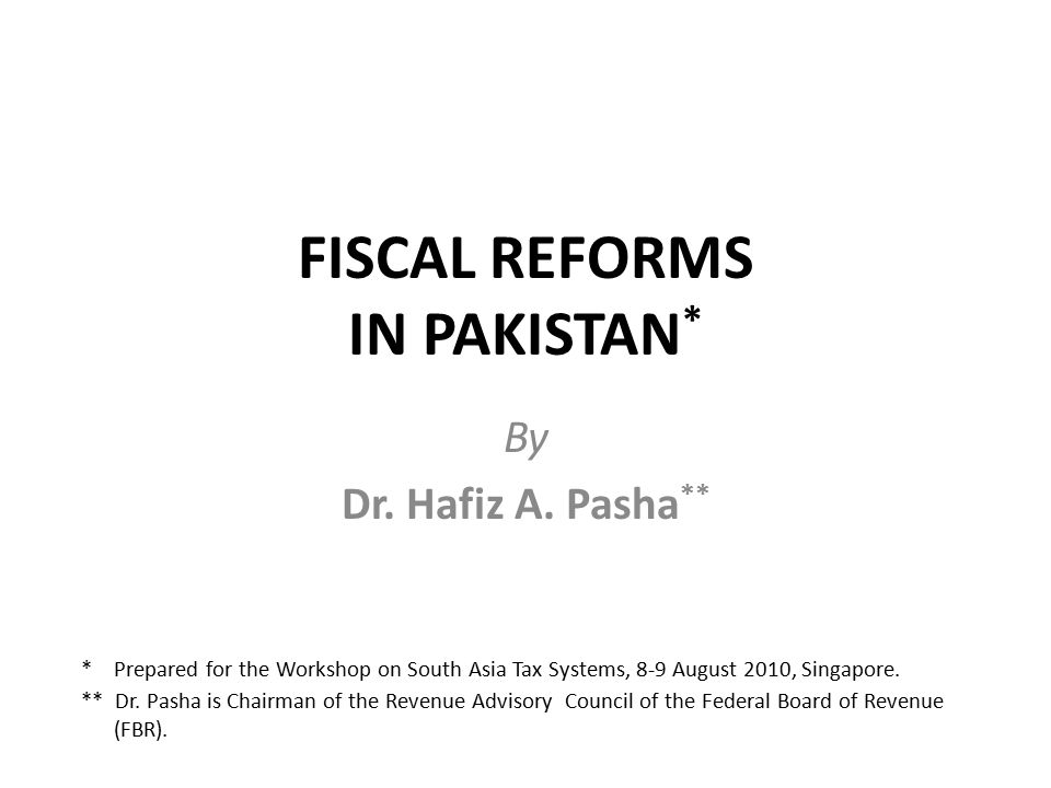 FISCAL REFORMS IN PAKISTAN * By Dr. Hafiz A.