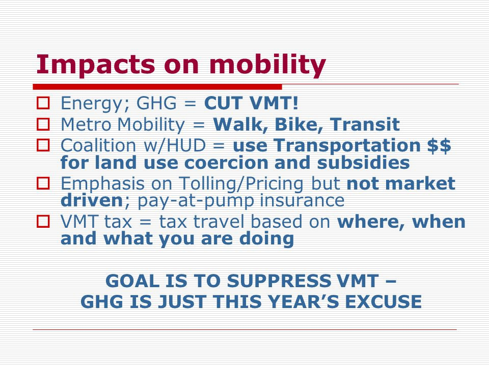 Impacts on mobility  Energy; GHG = CUT VMT.