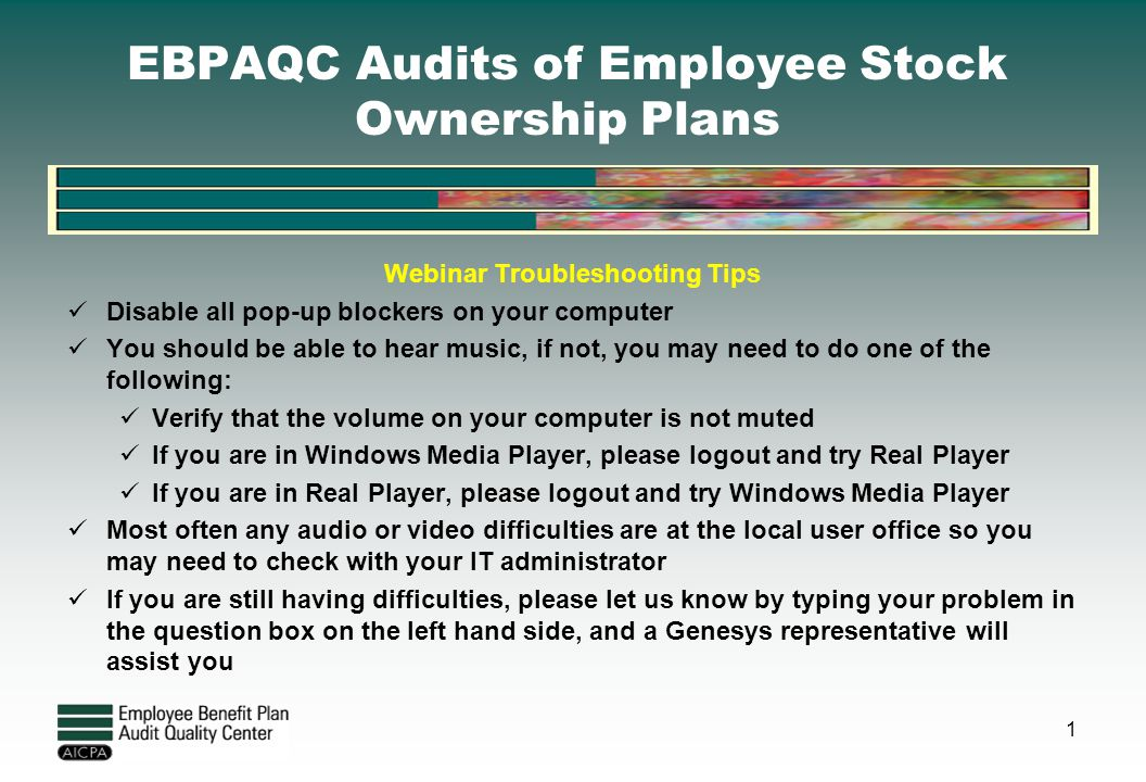 EBPAQC Audits of Employee Stock Ownership Plans Webinar Troubleshooting Tips Disable all pop-up blockers on your computer You should be able to hear m