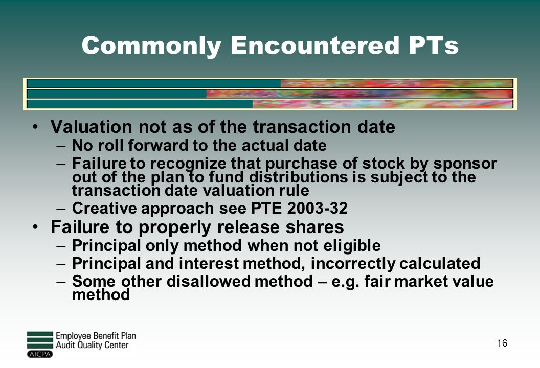 16 Commonly Encountered PTs Valuation not as of the transaction date –No roll forward to the actual date –Failure to recognize that purchase of stock
