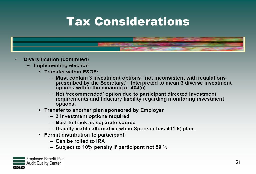 "Tax Considerations Diversification (continued) –Implementing election Transfer within ESOP: –Must contain 3 investment options ""not inconsistent with"