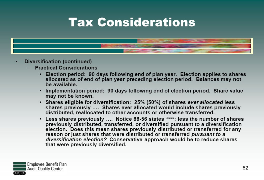 Tax Considerations Diversification (continued) –Practical Considerations Election period: 90 days following end of plan year. Election applies to shar