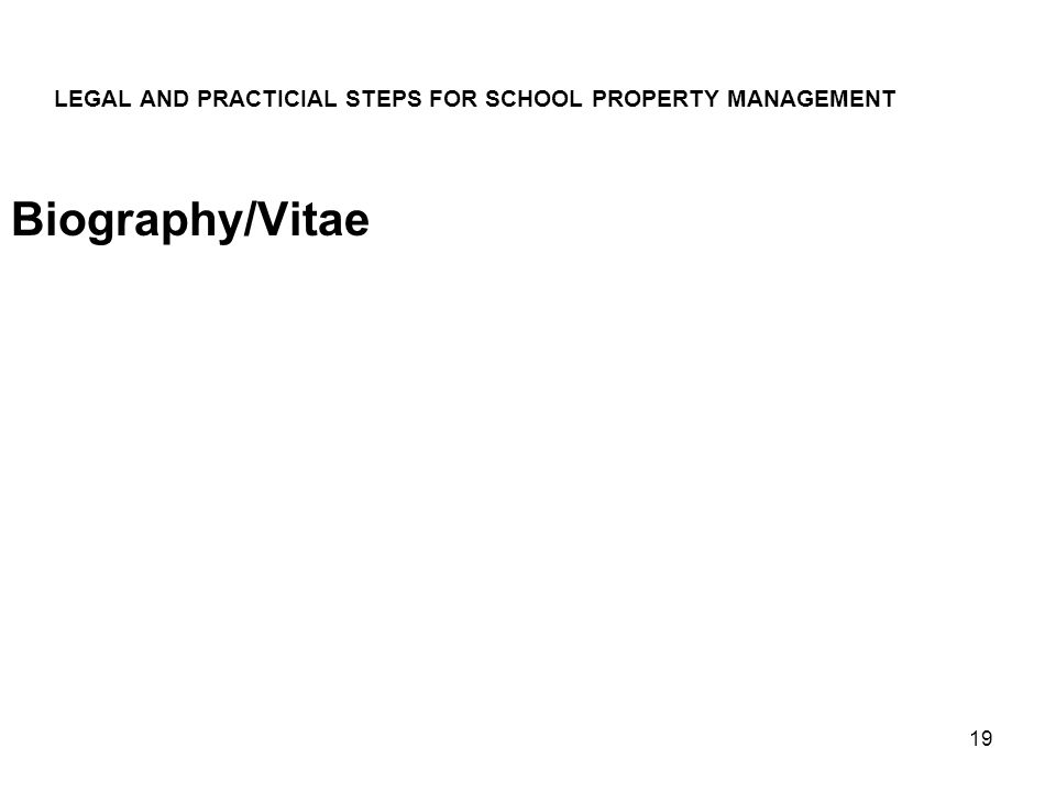 19 LEGAL AND PRACTICIAL STEPS FOR SCHOOL PROPERTY MANAGEMENT Biography/Vitae