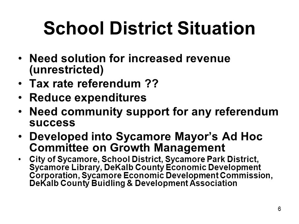 6 School District Situation Need solution for increased revenue (unrestricted) Tax rate referendum .