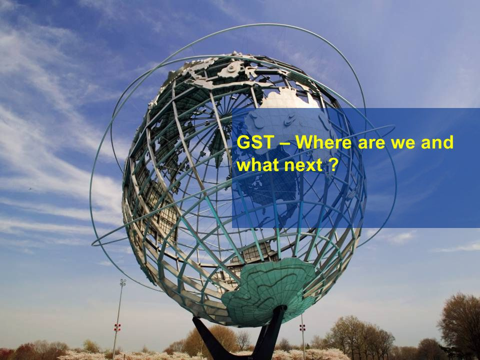 GST – Where are we and what next ?