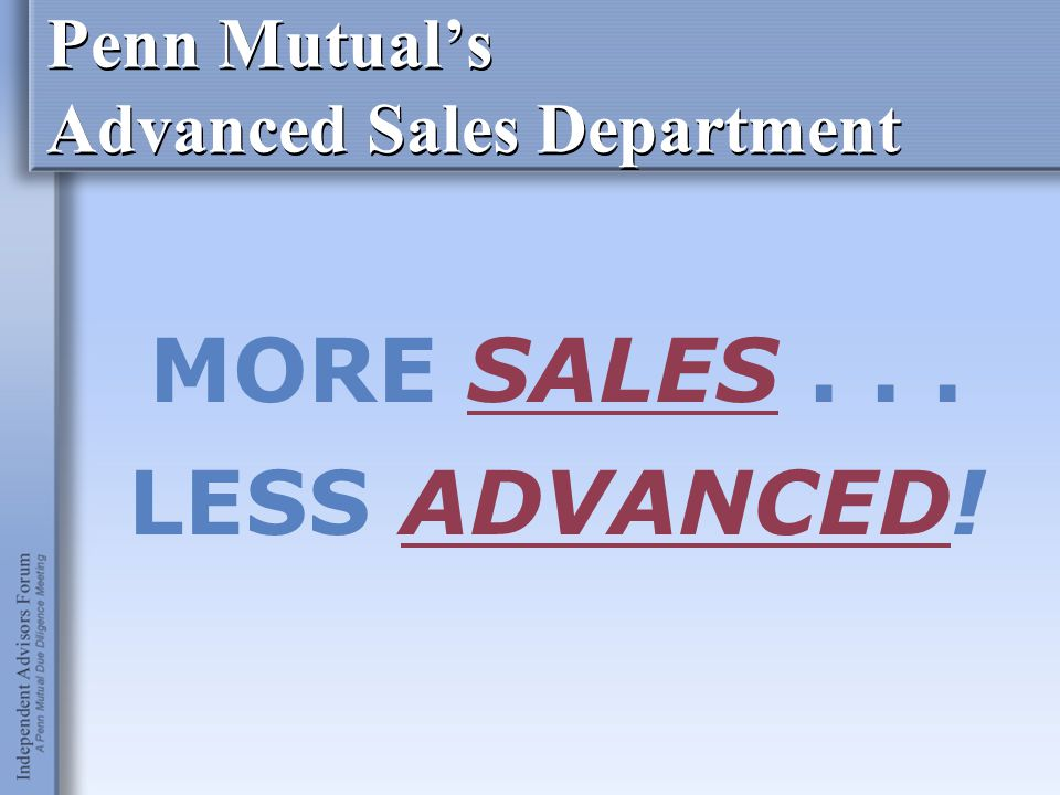 Penn Mutual's Advanced Sales Department MORE SALES... LESS ADVANCED!