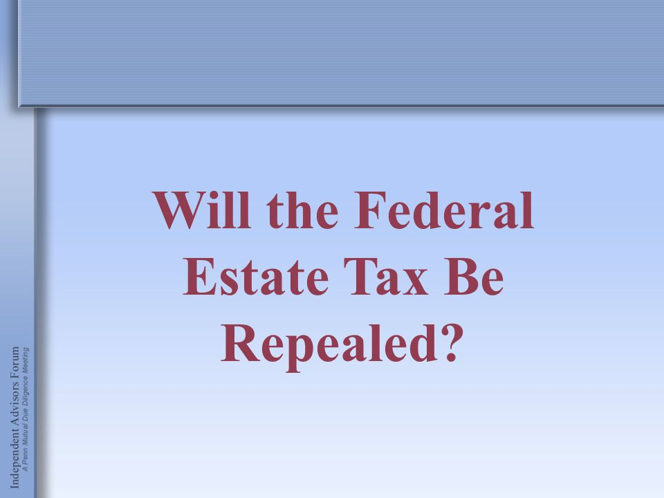 Will the Federal Estate Tax Be Repealed?