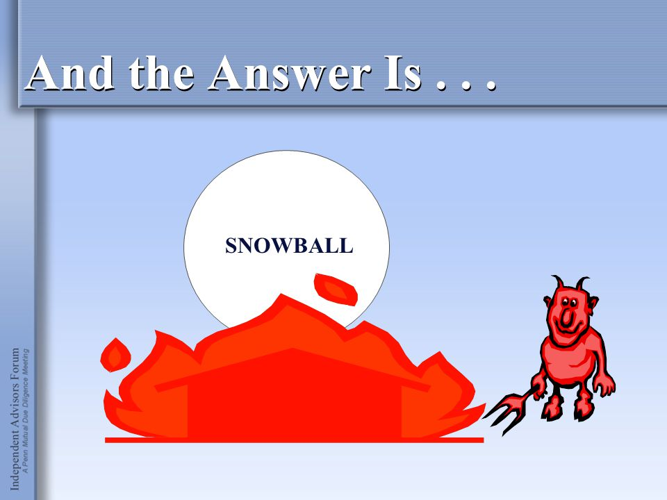 SNOWBALL And the Answer Is...