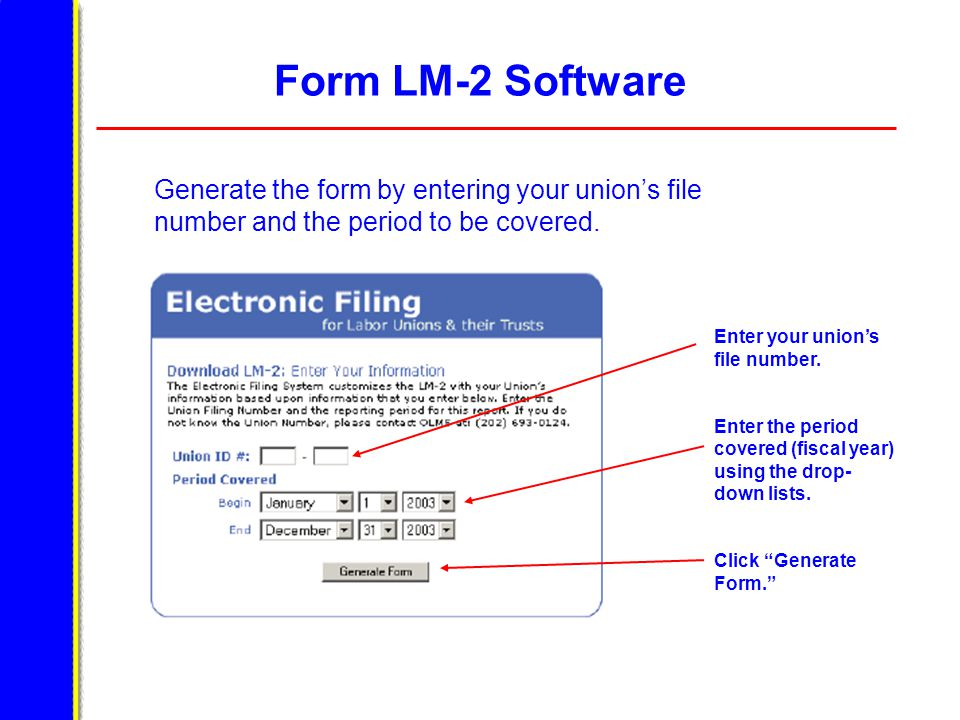 """Form LM-2 Software Enter your union's file number. Enter the period covered (fiscal year) using the drop- down lists. Click """"Generate Form."""" Generate"""