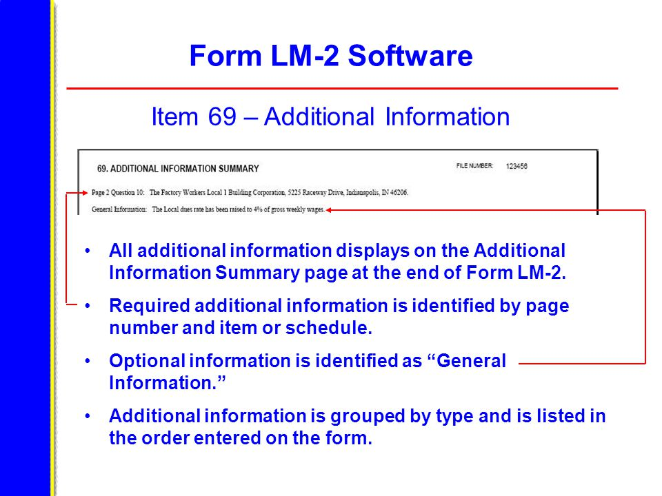 Form LM-2 Software Item 69 – Additional Information All additional information displays on the Additional Information Summary page at the end of Form