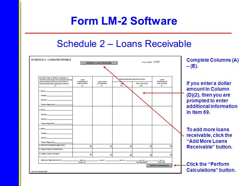 Form LM-2 Software Schedule 2 – Loans Receivable Complete Columns (A) – (E).