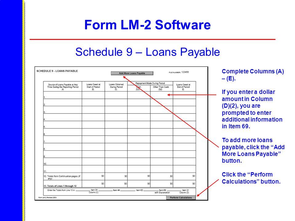 Form LM-2 Software Schedule 9 – Loans Payable Complete Columns (A) – (E).
