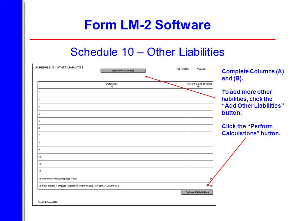 """Form LM-2 Software Schedule 10 – Other Liabilities Complete Columns (A) and (B). To add more other liabilities, click the """"Add Other Liabilities"""" butt"""