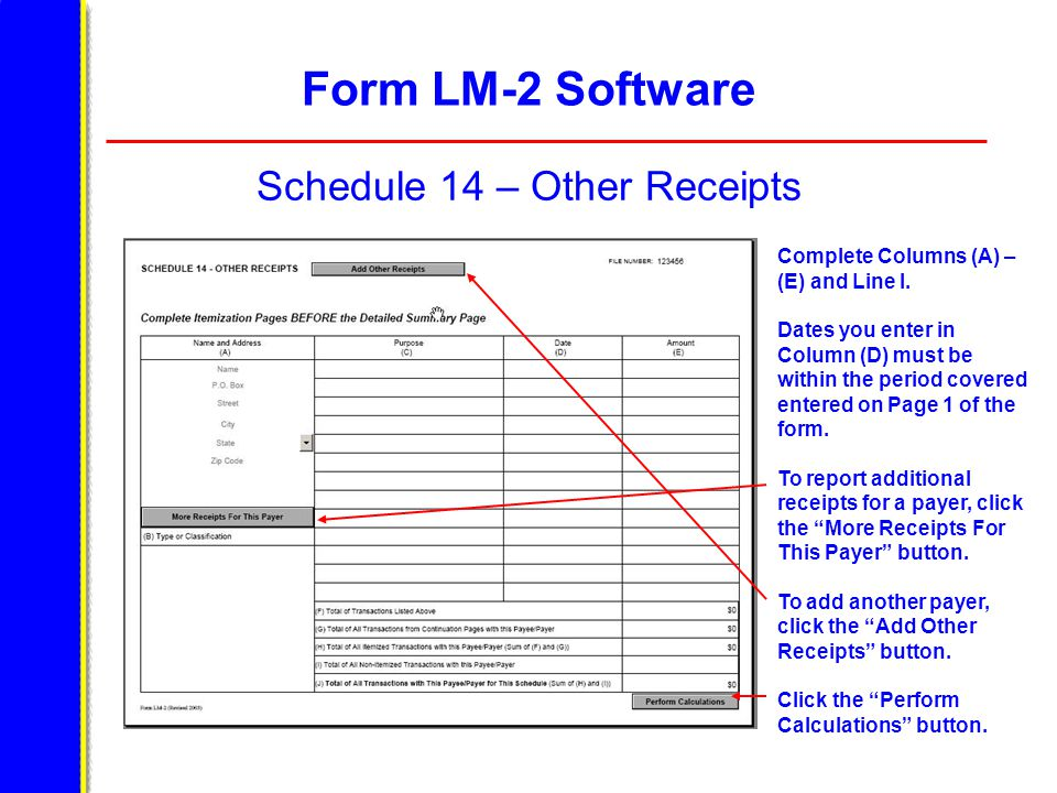 Form LM-2 Software Schedule 14 – Other Receipts Complete Columns (A) – (E) and Line I. Dates you enter in Column (D) must be within the period covered