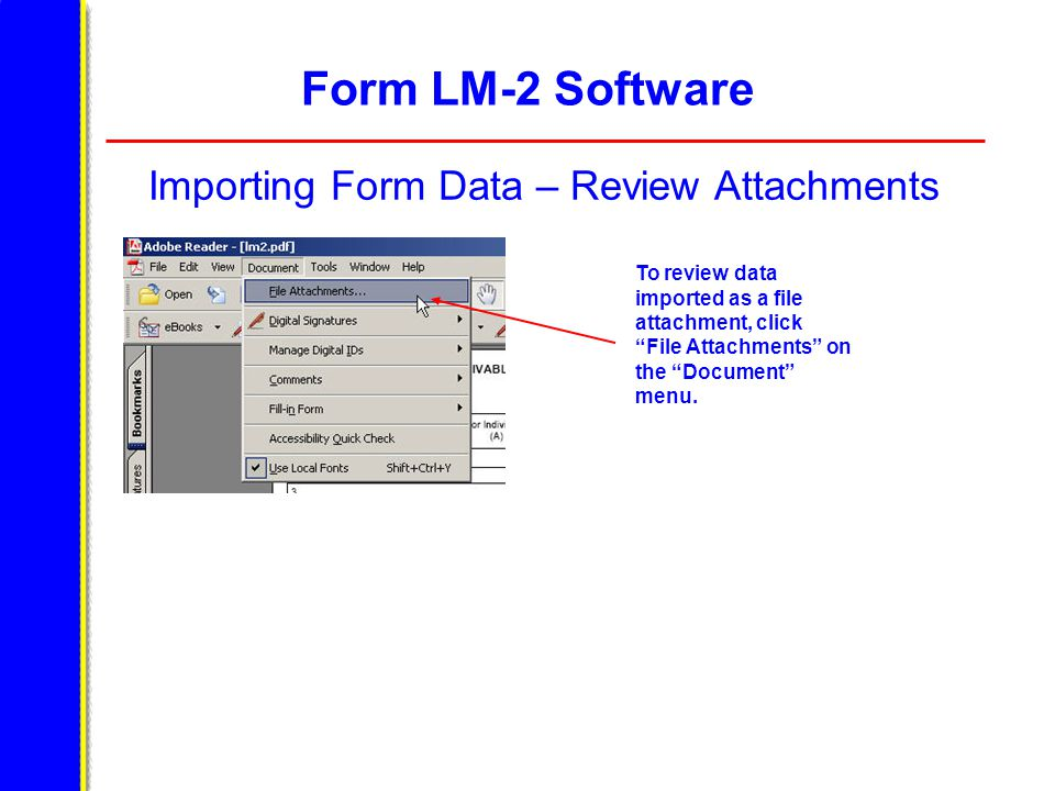 Form LM-2 Software Importing Form Data – Review Attachments To review data imported as a file attachment, click File Attachments on the Document menu.