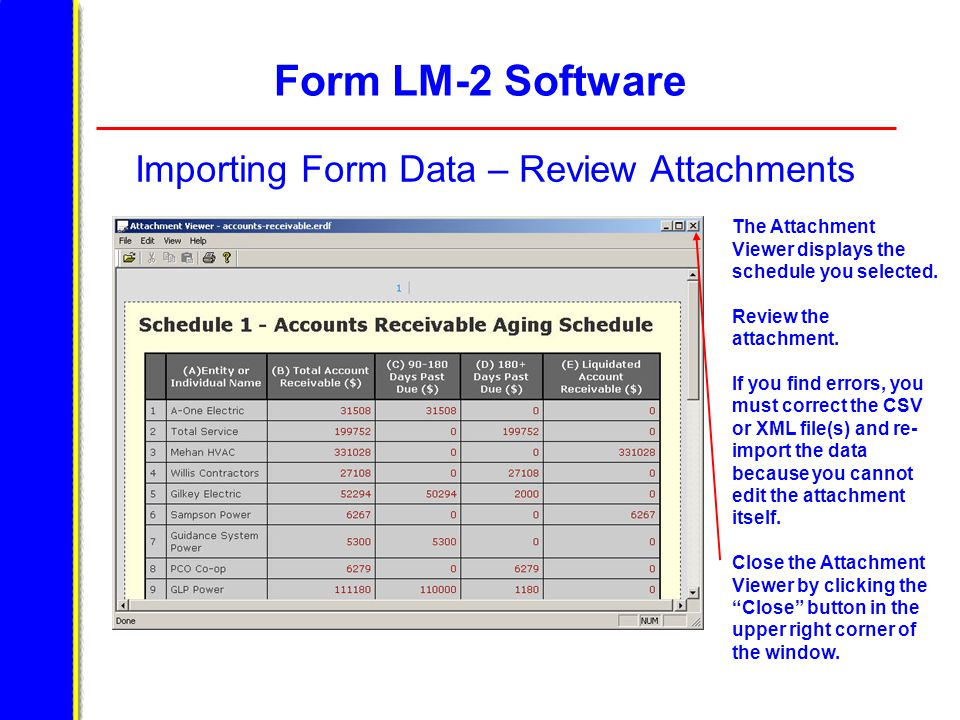 Form LM-2 Software Importing Form Data – Review Attachments The Attachment Viewer displays the schedule you selected. Review the attachment. If you fi