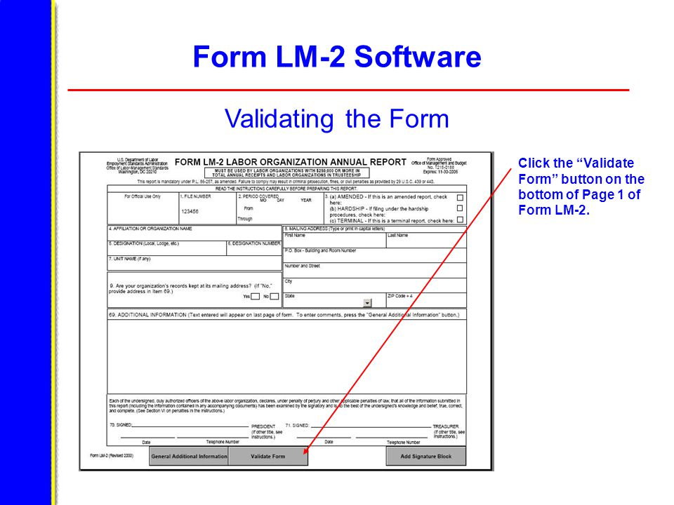 Form LM-2 Software Validating the Form Click the Validate Form button on the bottom of Page 1 of Form LM-2.