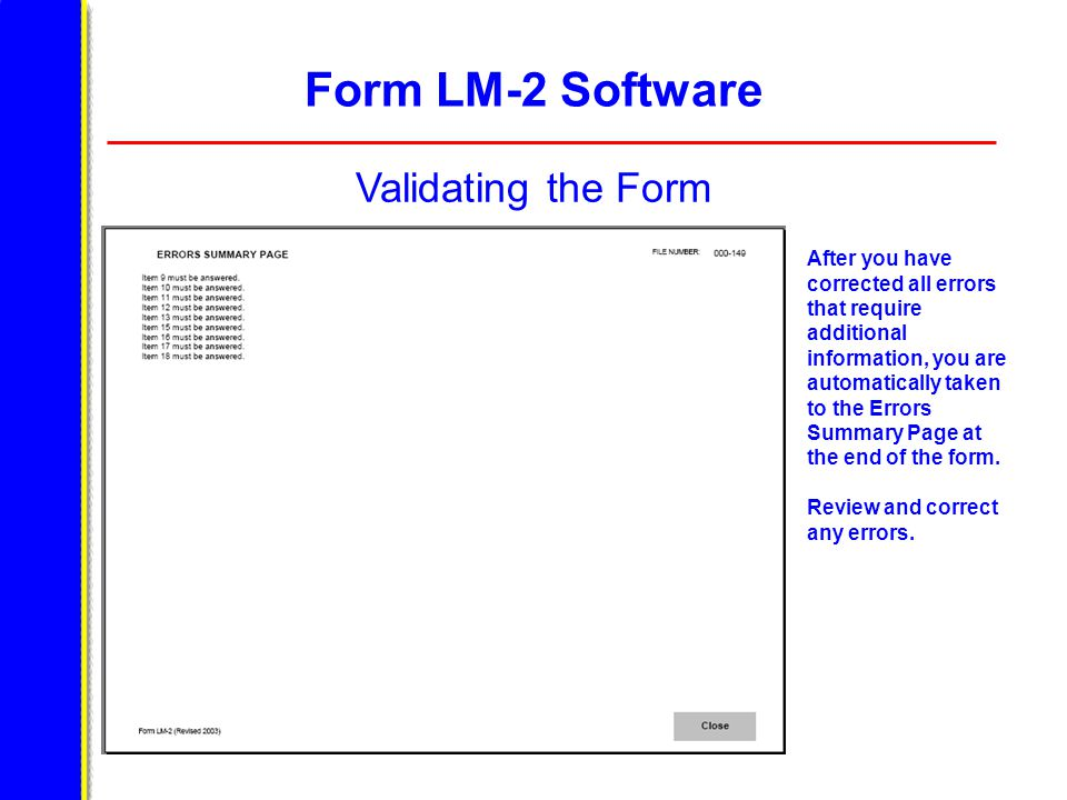 Form LM-2 Software Validating the Form After you have corrected all errors that require additional information, you are automatically taken to the Errors Summary Page at the end of the form.