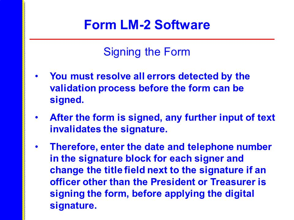 Form LM-2 Software Signing the Form You must resolve all errors detected by the validation process before the form can be signed.