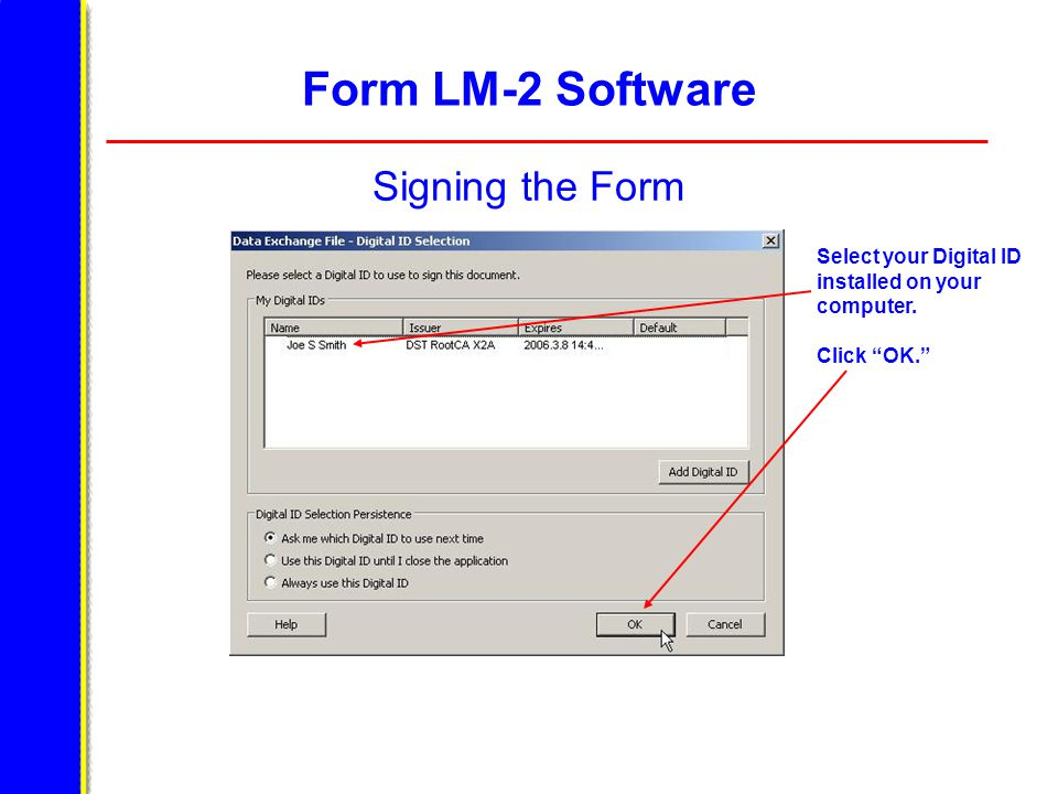 """Form LM-2 Software Signing the Form Select your Digital ID installed on your computer. Click """"OK."""""""