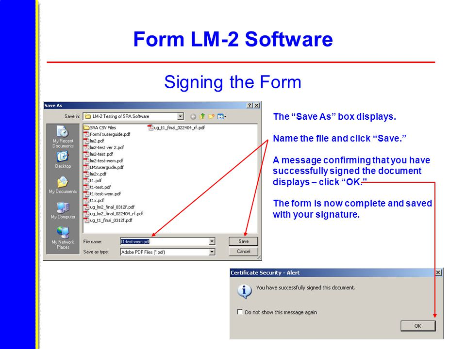 """Form LM-2 Software Signing the Form The """"Save As"""" box displays. Name the file and click """"Save."""" A message confirming that you have successfully signed"""