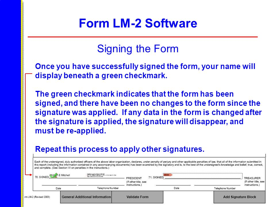 Form LM-2 Software Signing the Form Once you have successfully signed the form, your name will display beneath a green checkmark. The green checkmark