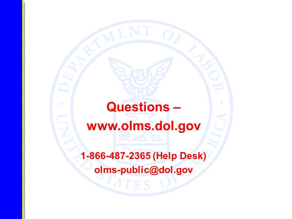 Questions – www.olms.dol.gov 1-866-487-2365 (Help Desk) olms-public@dol.gov
