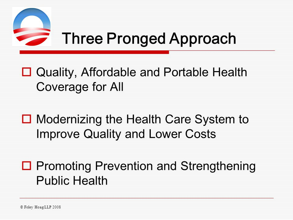 Three Pronged Approach  Quality, Affordable and Portable Health Coverage for All  Modernizing the Health Care System to Improve Quality and Lower Co