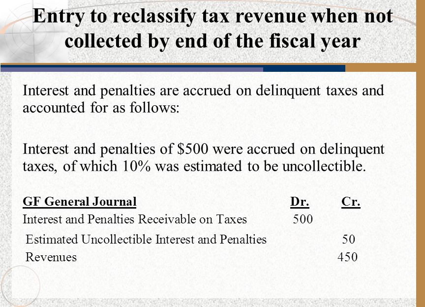 Interest and penalties are accrued on delinquent taxes and accounted for as follows: Interest and penalties of $500 were accrued on delinquent taxes,