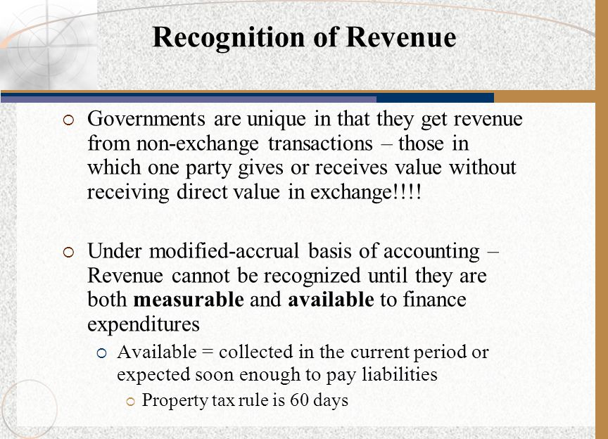 Governments are unique in that they get revenue from non-exchange transactions – those in which one party gives or receives value without receiving