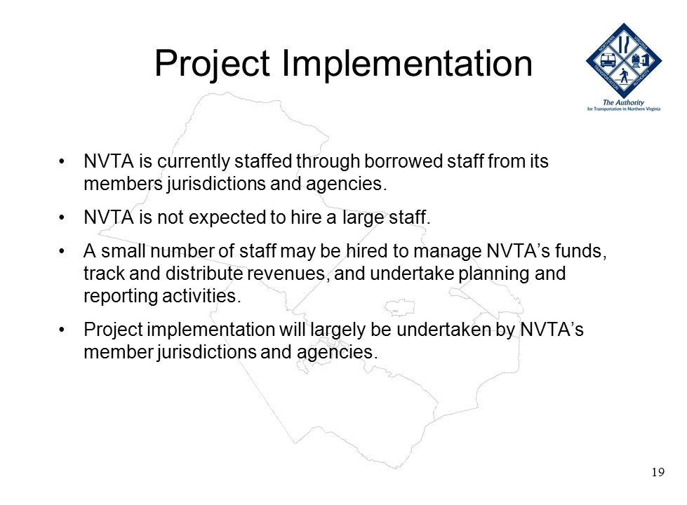Project Implementation NVTA is currently staffed through borrowed staff from its members jurisdictions and agencies.