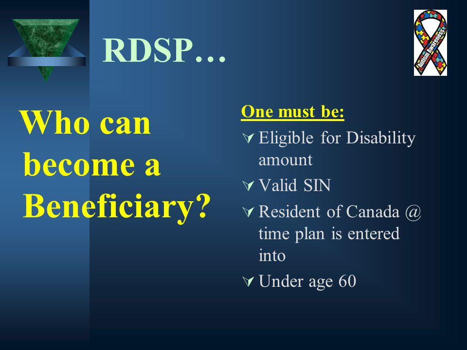 RDSP… Who can become a Beneficiary.