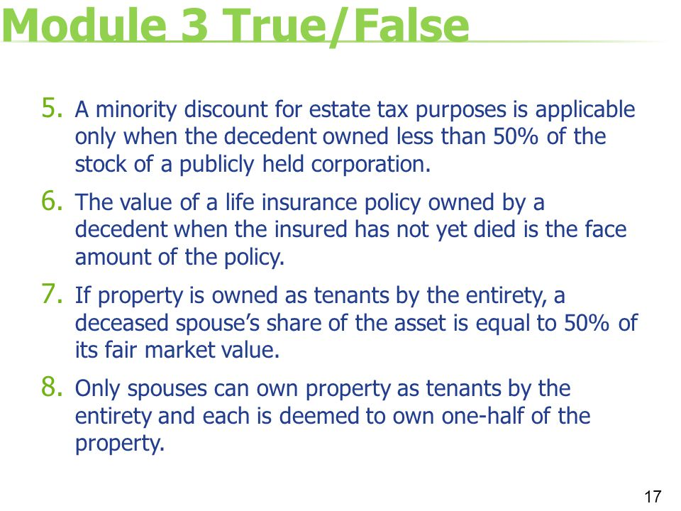 Module 3 True/False 5. A minority discount for estate tax purposes is applicable only when the decedent owned less than 50% of the stock of a publicly