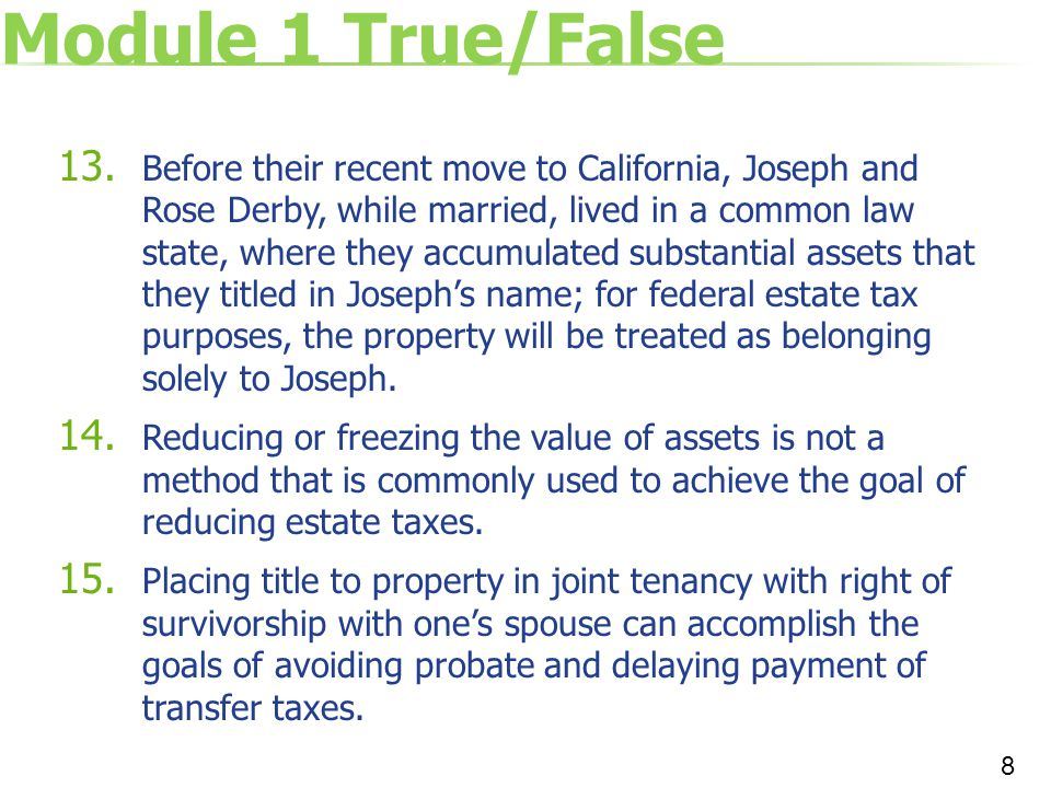 Module 1 True/False 13. Before their recent move to California, Joseph and Rose Derby, while married, lived in a common law state, where they accumula