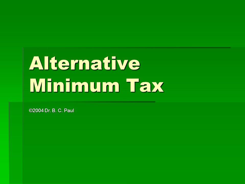 Alternative Minimum Tax ©2004 Dr. B. C. Paul