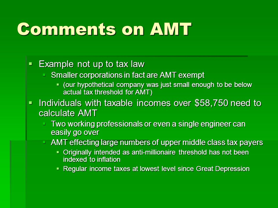 Comments on AMT  Example not up to tax law  Smaller corporations in fact are AMT exempt  (our hypothetical company was just small enough to be belo