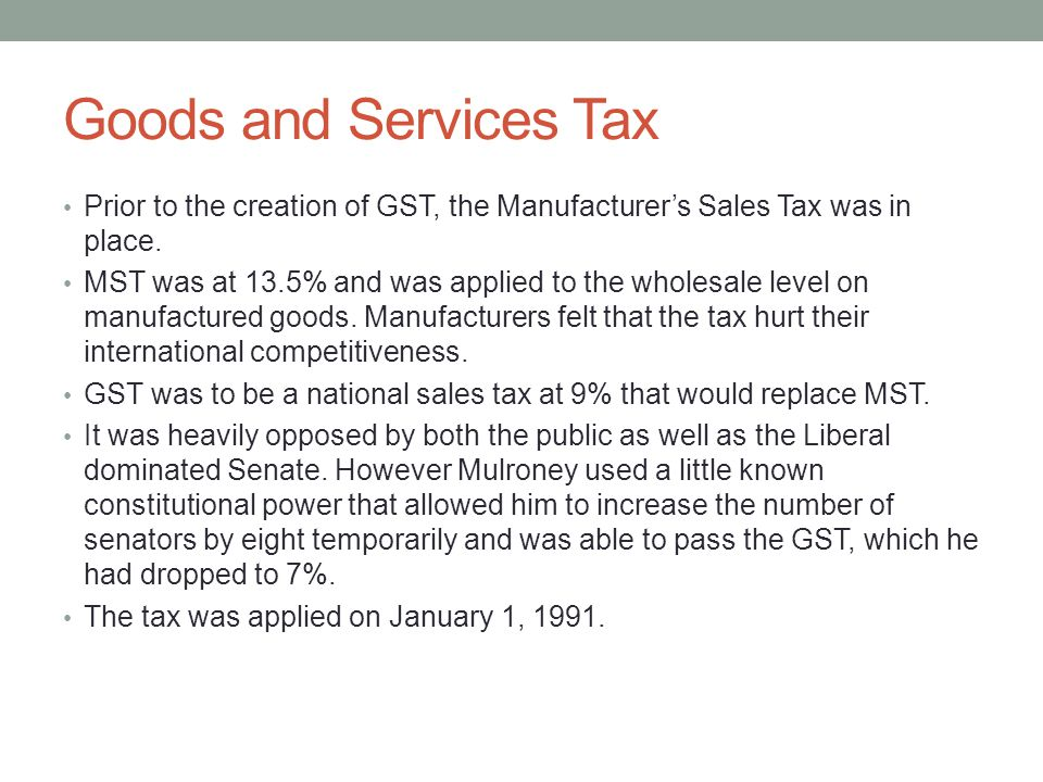 Goods and Services Tax Prior to the creation of GST, the Manufacturer's Sales Tax was in place.
