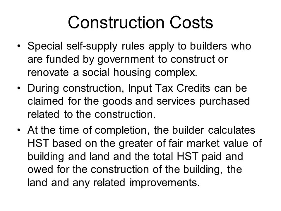 Construction Costs Special self-supply rules apply to builders who are funded by government to construct or renovate a social housing complex.