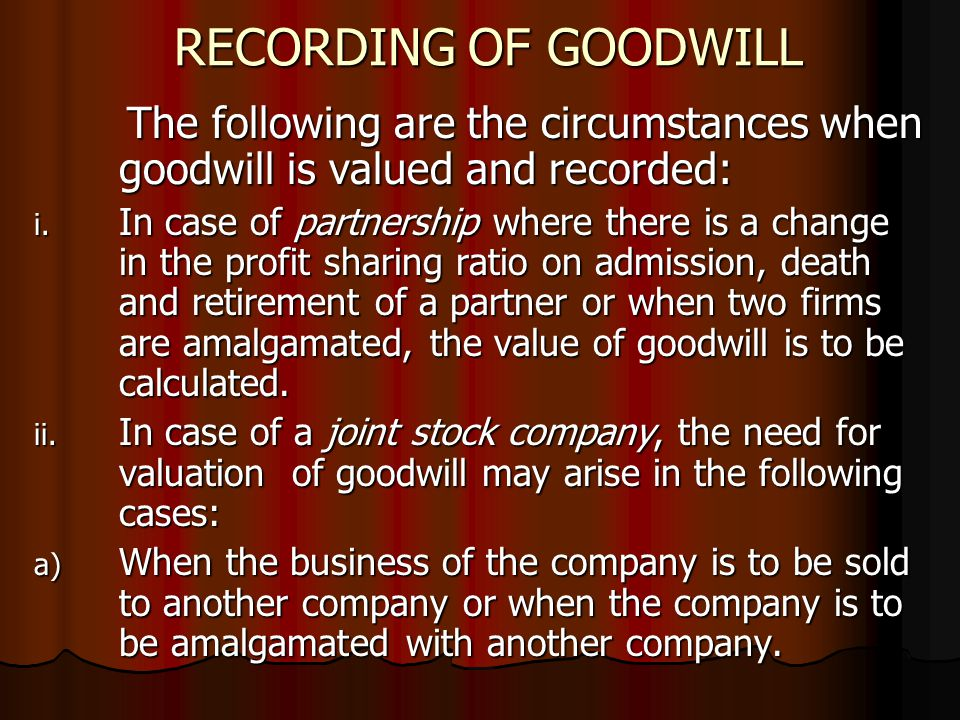 RECORDING OF GOODWILL The following are the circumstances when goodwill is valued and recorded: The following are the circumstances when goodwill is v